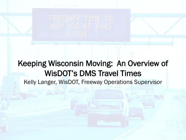 Keeping Wisconsin Moving:  An Overview of WisDOT's DMS Travel Times