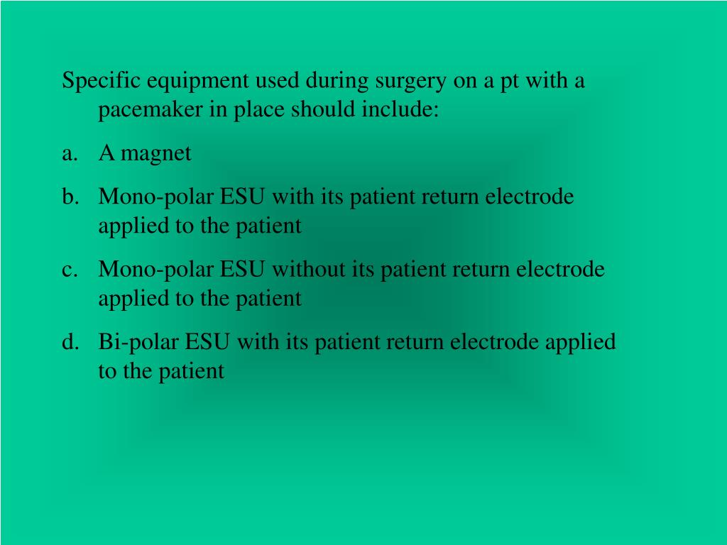 Specific equipment used during surgery on a pt with a pacemaker in place should include: