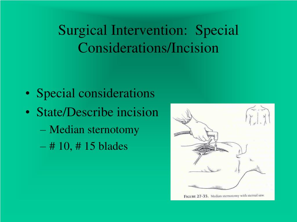 Surgical Intervention:  Special Considerations/Incision