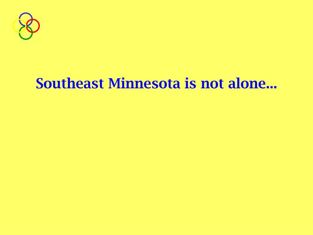 Southeast Minnesota is not alone...