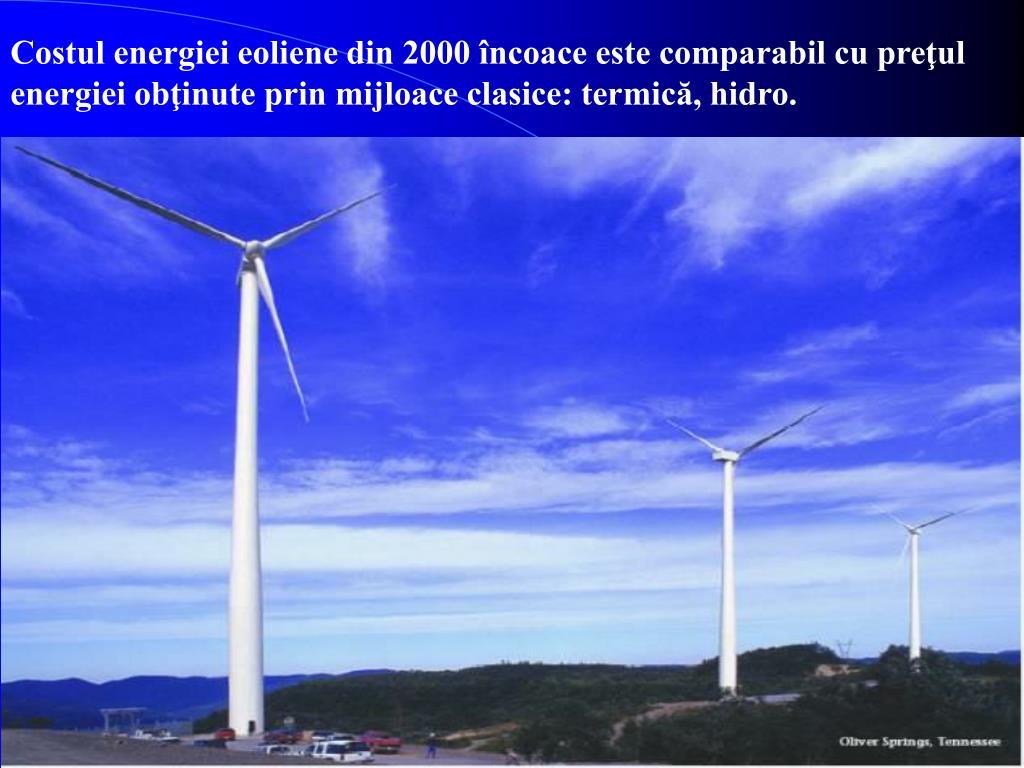 Costul energiei eoliene din 2000 încoace este comparabil cu preţul energiei obţinute prin mijloace clasice: termică, hidro.
