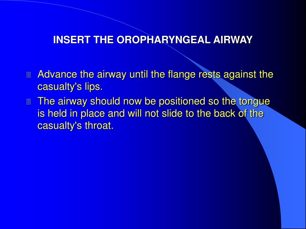 INSERT THE OROPHARYNGEAL AIRWAY