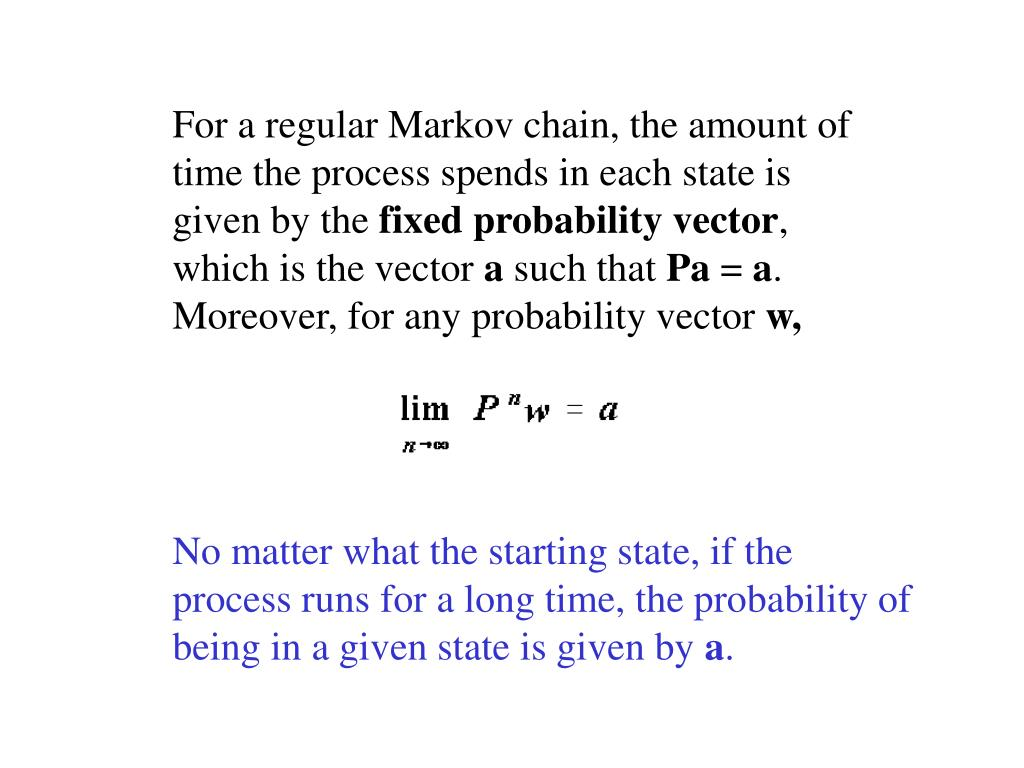 For a regular Markov chain, the amount of time the process spends in each state is given by the