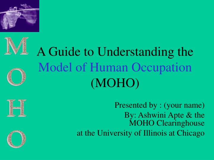 Ppt a guide to understanding the model of human occupation moho