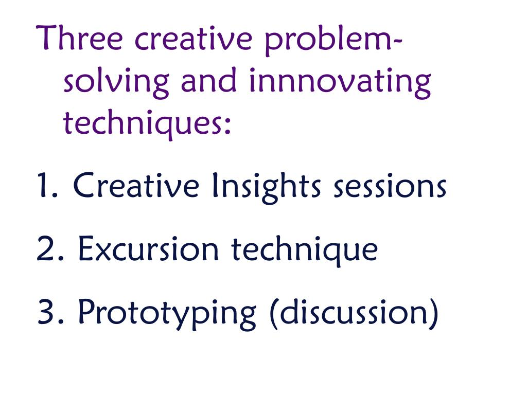 Three creative problem-solving and innnovating techniques: