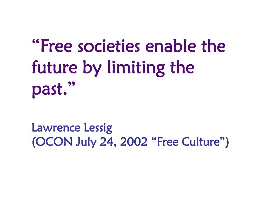 """""""Free societies enable the future by limiting the past."""""""