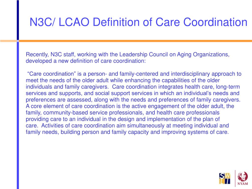 Recently, N3C staff, working with the Leadership Council on Aging Organizations, developed a new definition of care coordination: