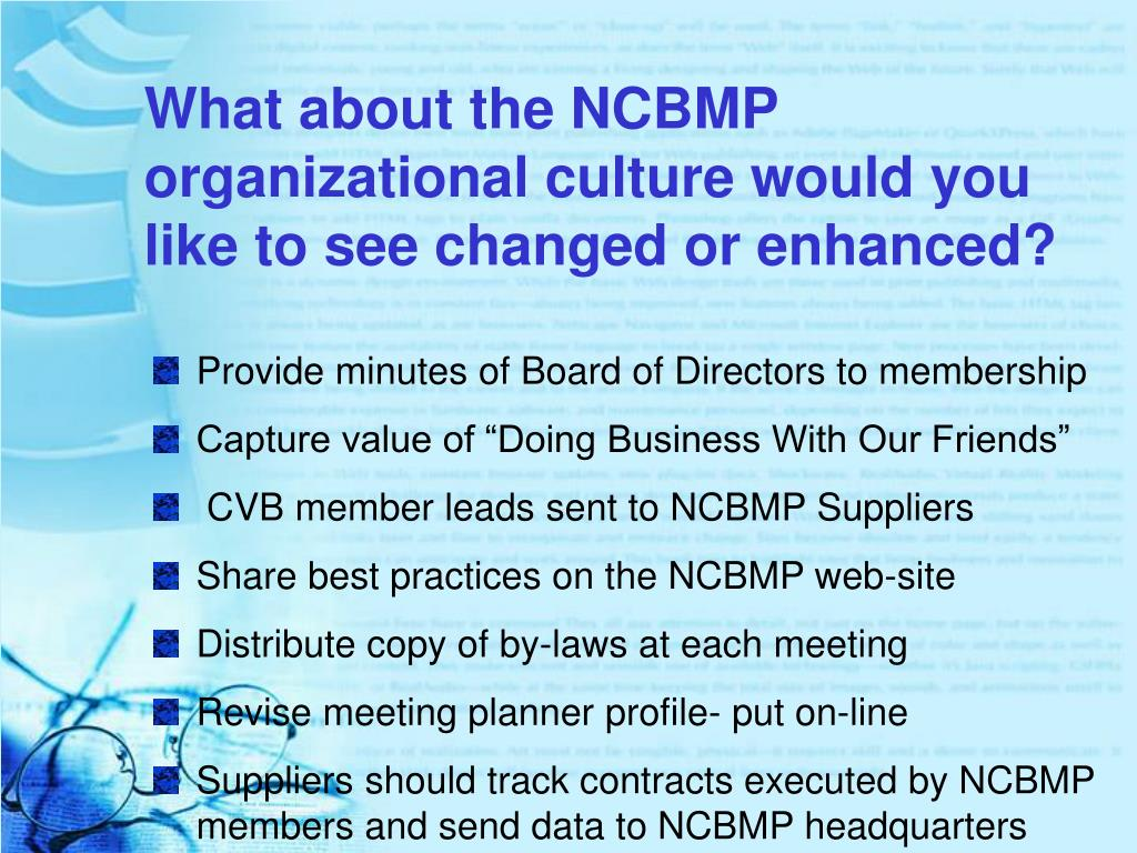 What about the NCBMP organizational culture would you like to see changed or enhanced?
