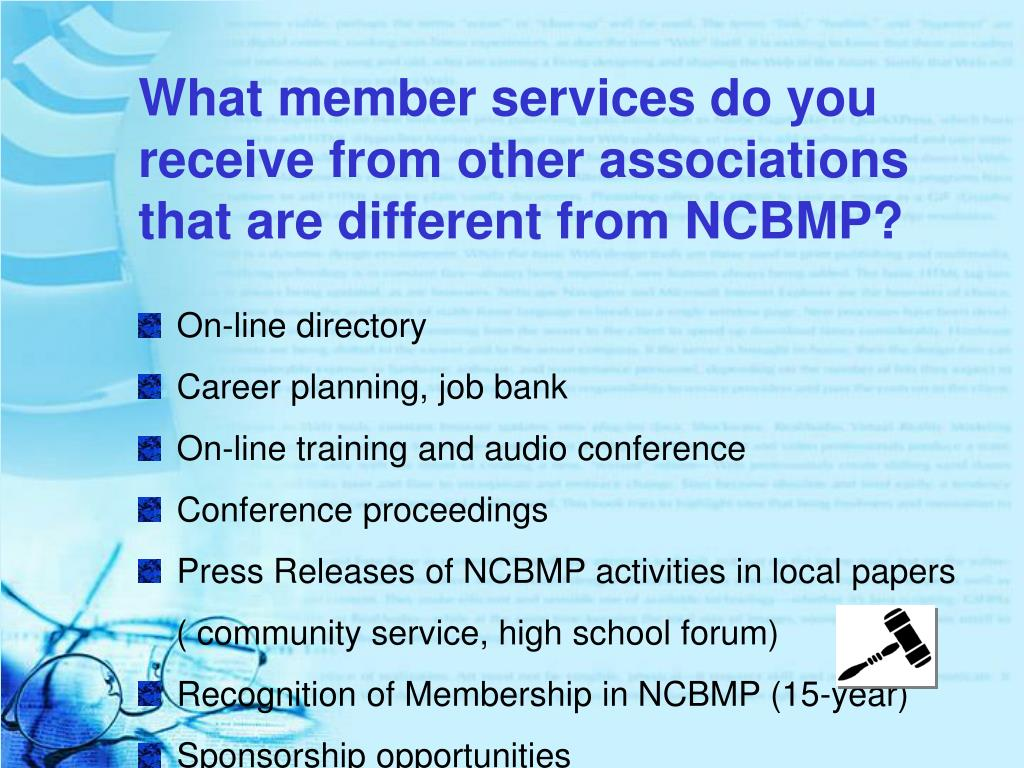 What member services do you receive from other associations that are different from NCBMP?