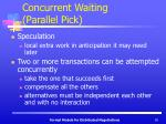 concurrent waiting parallel pick