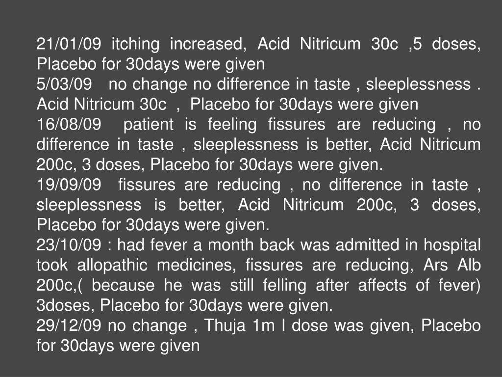 21/01/09 itching increased, Acid Nitricum 30c ,5 doses,  Placebo for 30days were given