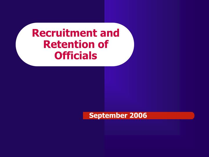 Recruitment and retention of officials l.jpg