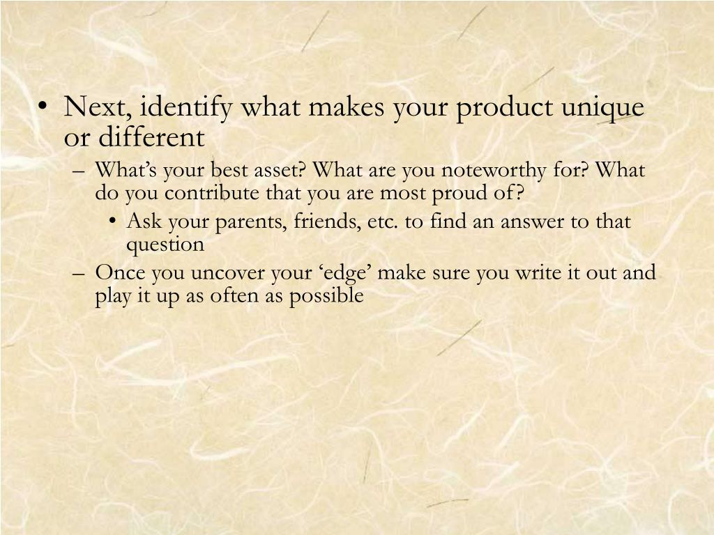 Next, identify what makes your product unique or different