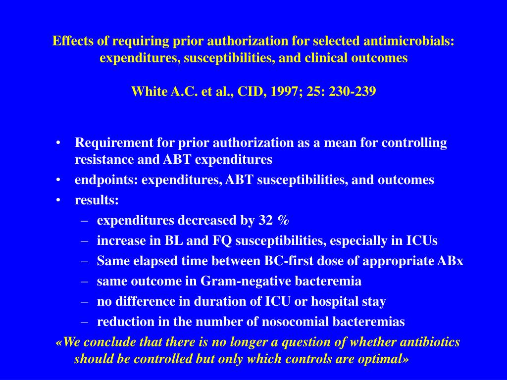 Effects of requiring prior authorization for selected antimicrobials: expenditures, susceptibilities, and clinical outcomes