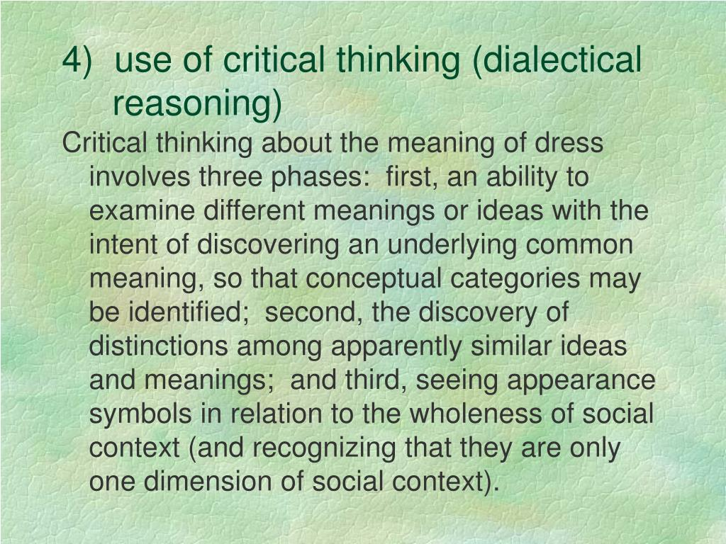 4)  use of critical thinking (dialectical