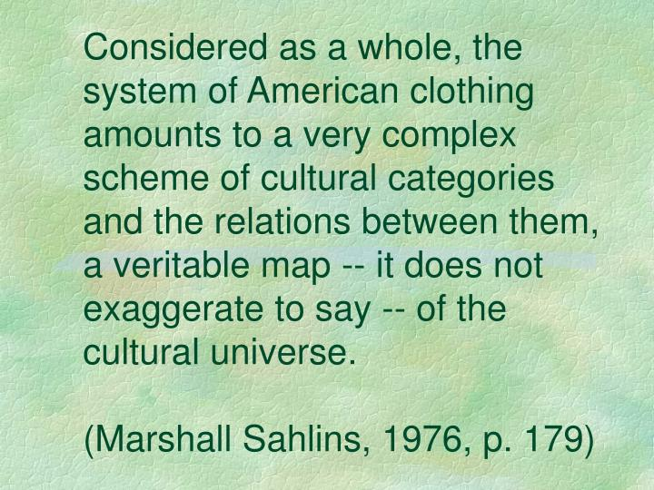 Considered as a whole, the system of American clothing amounts to a very complex scheme of cultural ...