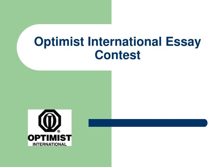 optimist essay Contact jasmine dean, mona shores optimist club, at (231) 777-6518 or jasminedean@bakeredu organizational support provided by presents optimist international essay and oratorical contests  have you participated in any other optimist club's essay contest this school year yes no contestant agreement: i have studied the rules of the.