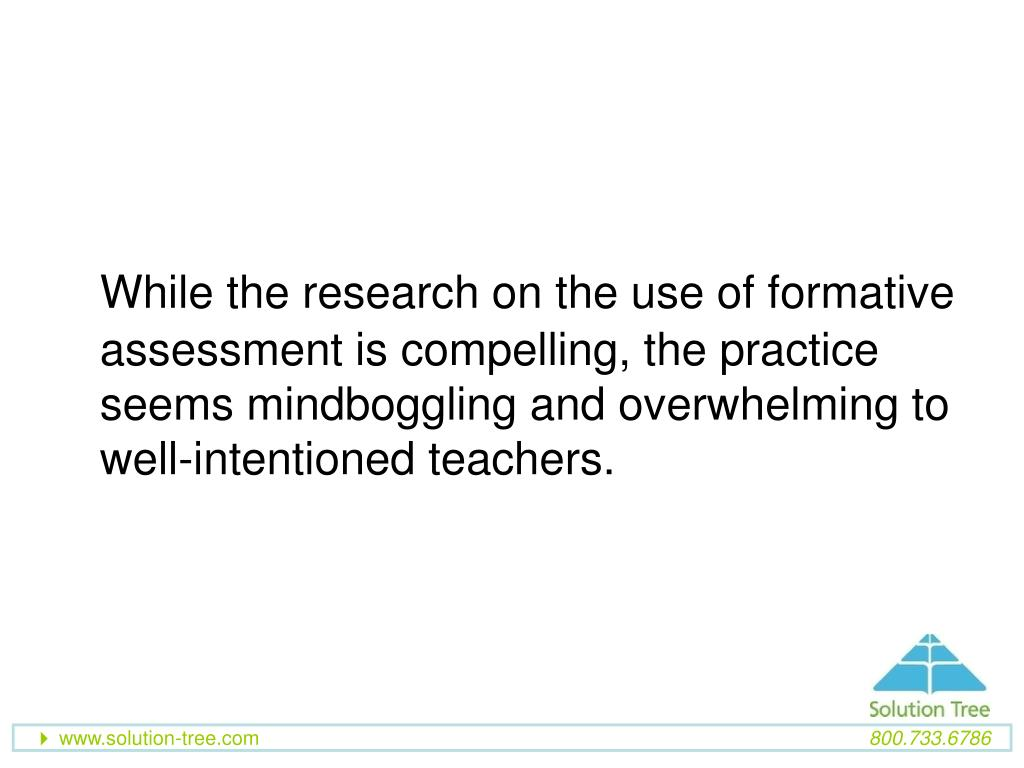 While the research on the use of formative assessment is compelling, the practice seems mindboggling and overwhelming to well-intentioned teachers.