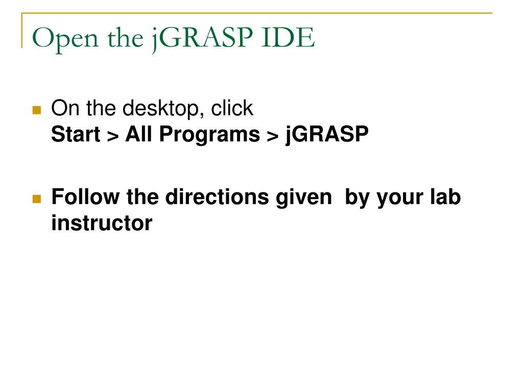 Open the jGRASP IDE