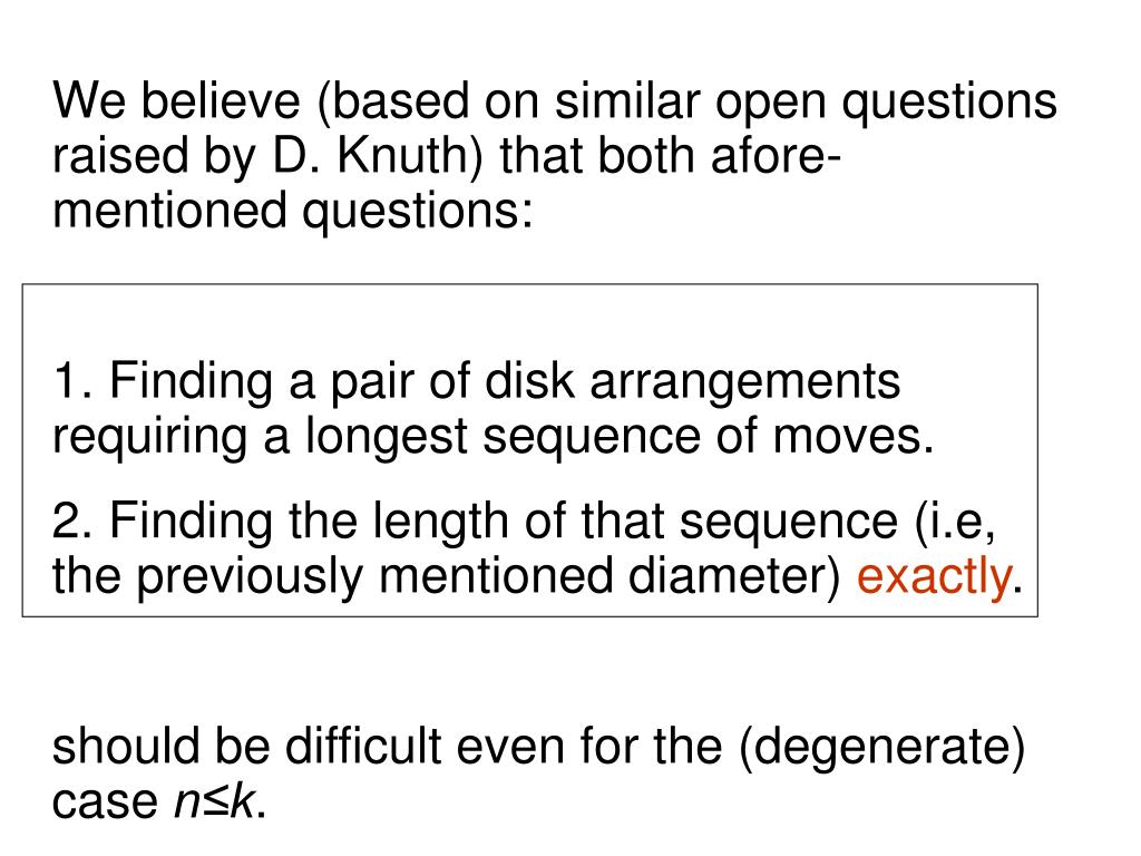 We believe (based on similar open questions raised by D. Knuth) that both afore-mentioned questions: