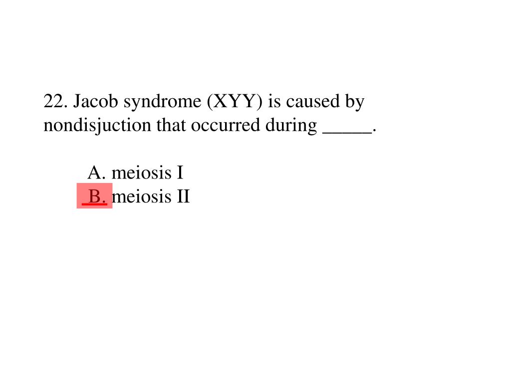 22. Jacob syndrome (XYY) is caused by nondisjuction that occurred during _____.