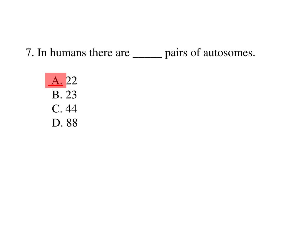 7. In humans there are _____ pairs of autosomes.