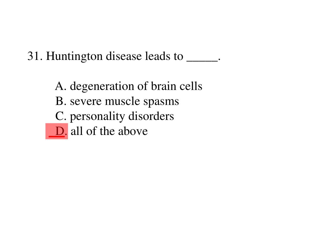 31. Huntington disease leads to _____.