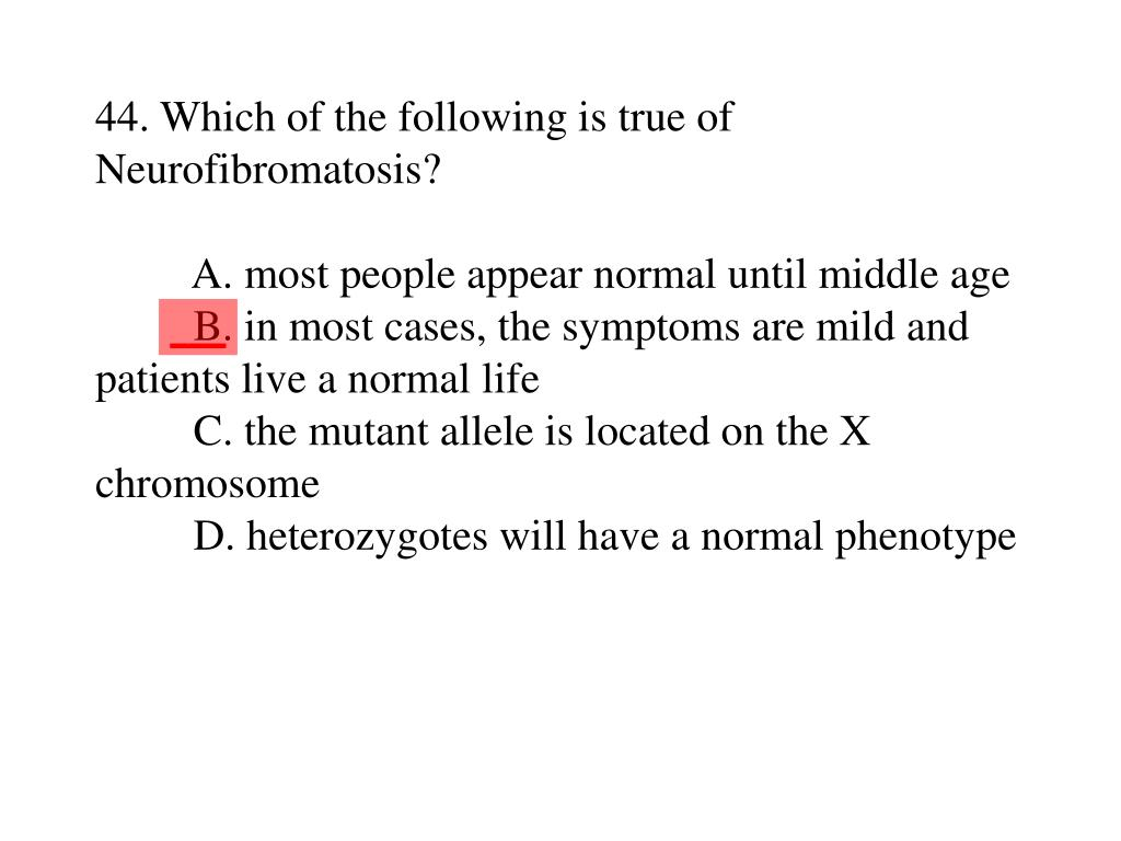 44. Which of the following is true of Neurofibromatosis?