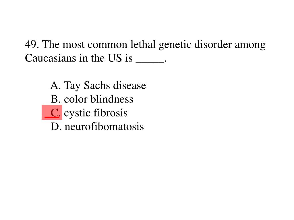49. The most common lethal genetic disorder among Caucasians in the US is _____.