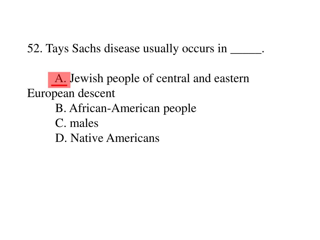 52. Tays Sachs disease usually occurs in _____.