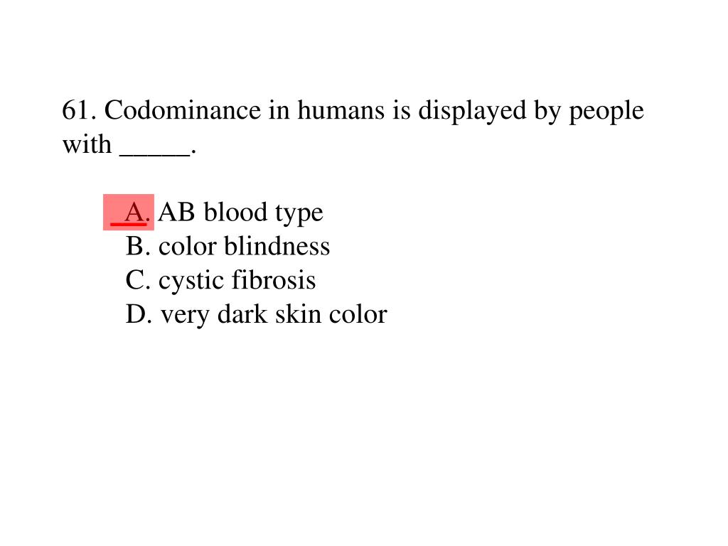 61. Codominance in humans is displayed by people with _____.