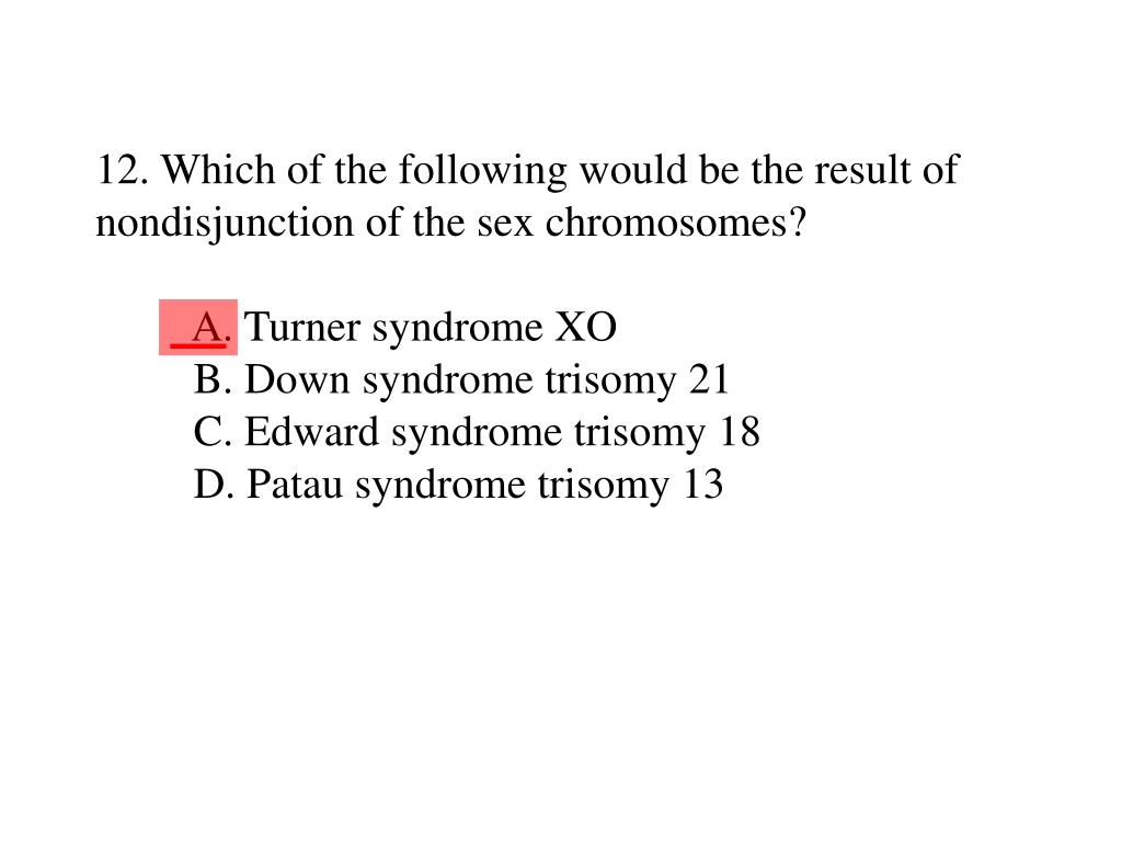 12. Which of the following would be the result of nondisjunction of the sex chromosomes?