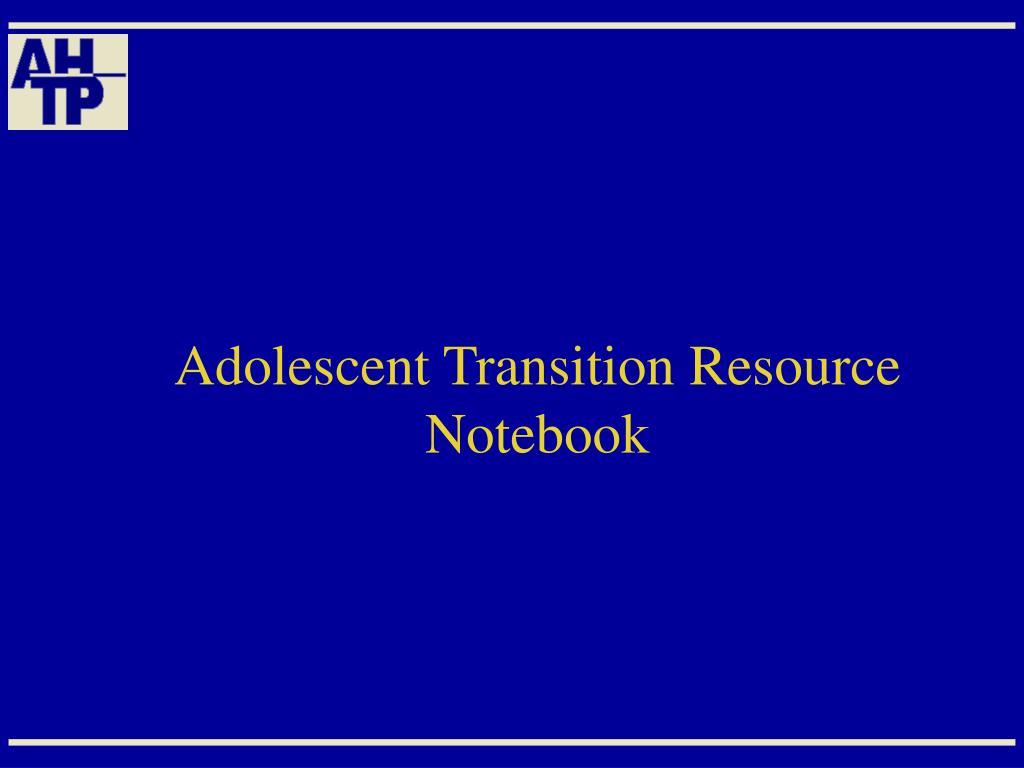 Adolescent Transition Resource Notebook