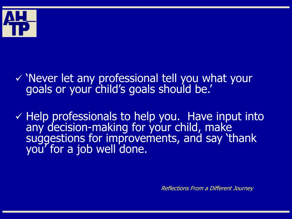 'Never let any professional tell you what your goals or your child's goals should be.'
