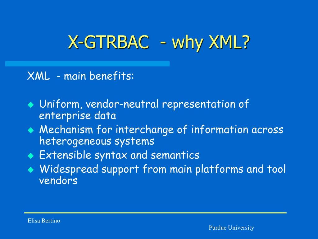 X-GTRBAC  - why XML?