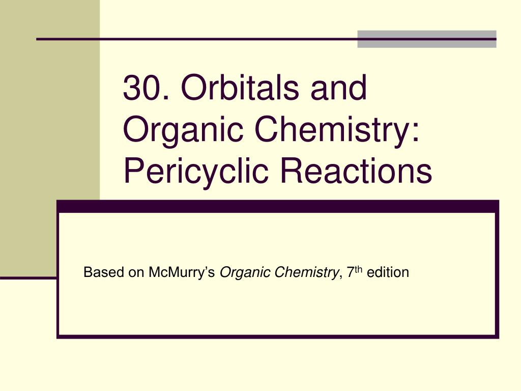 30. Orbitals and Organic Chemistry: Pericyclic Reactions