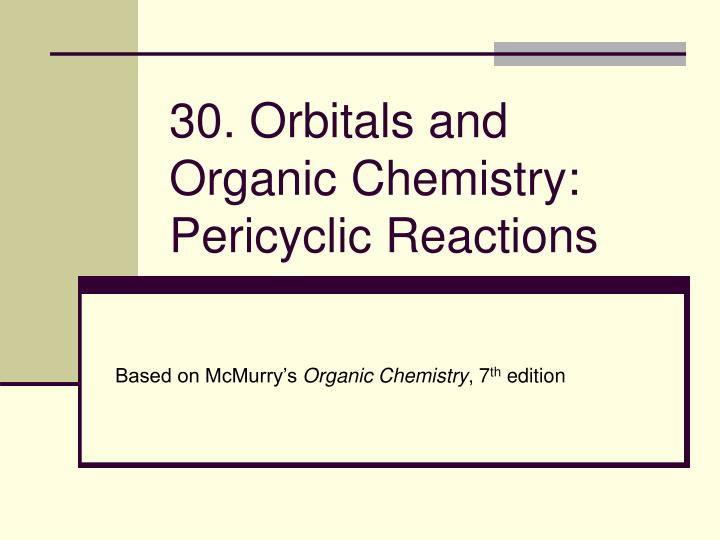 30 orbitals and organic chemistry pericyclic reactions l.jpg