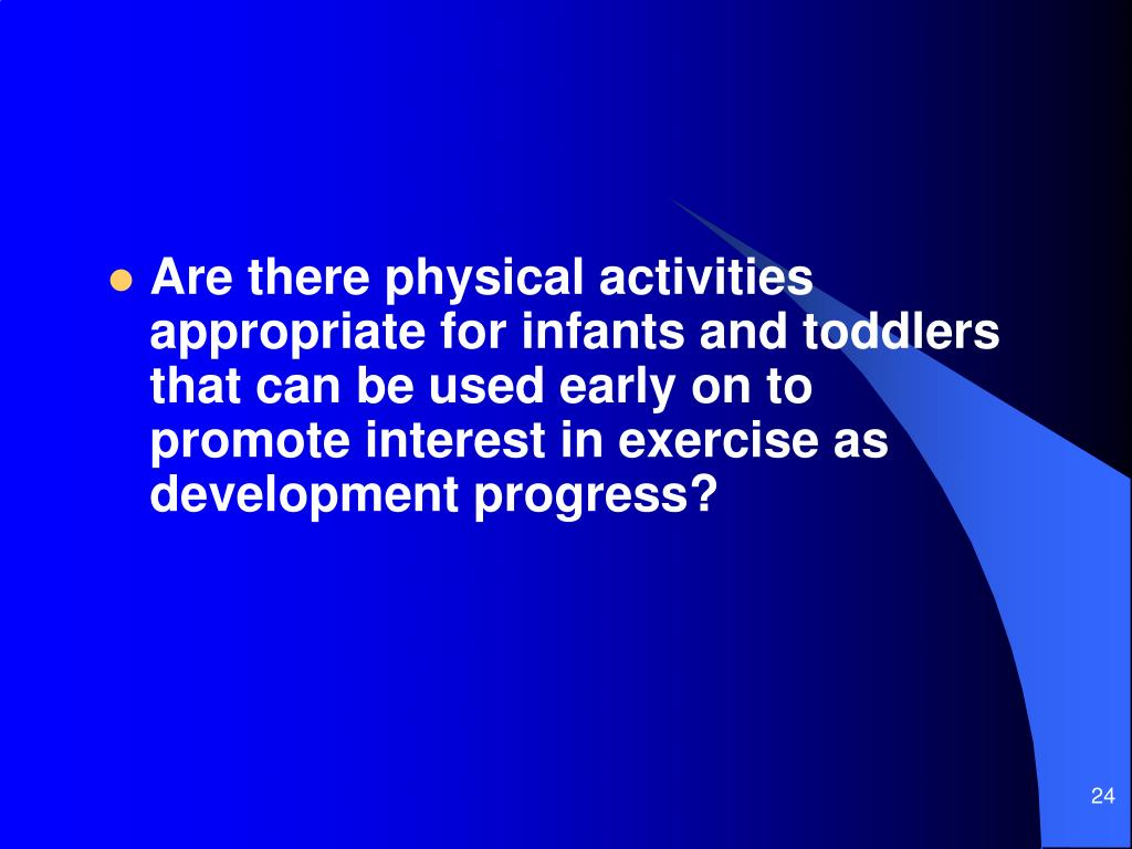 Are there physical activities appropriate for infants and toddlers that can be used early on to promote interest in exercise as development progress?