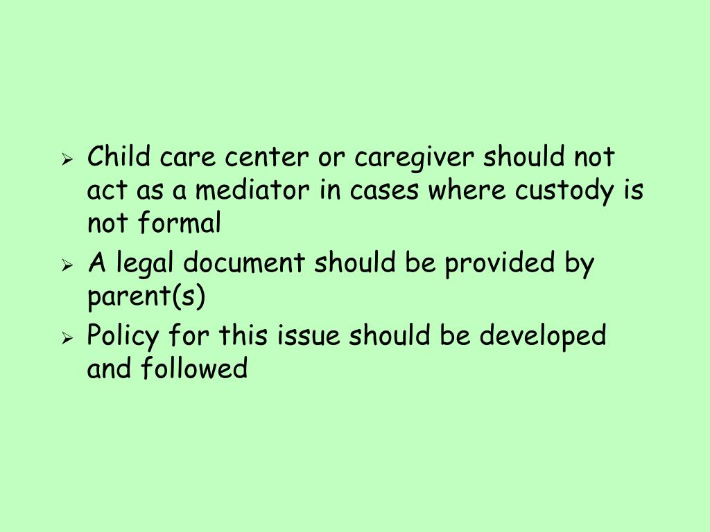Child care center or caregiver should not act as a mediator in cases where custody is not formal