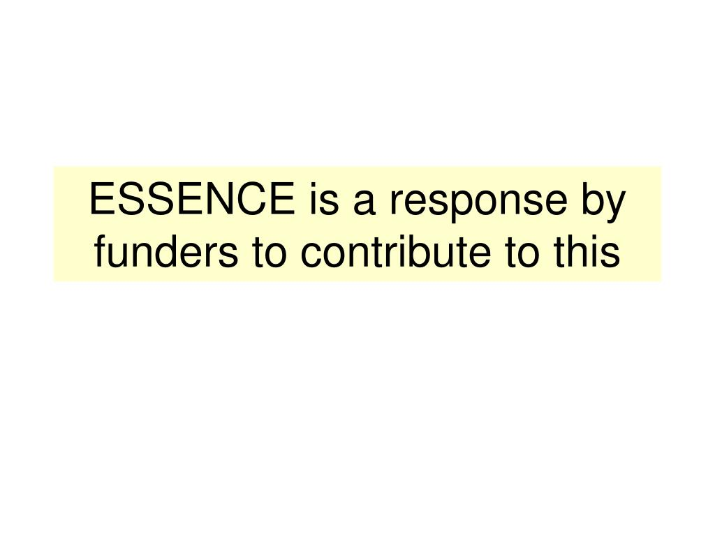 ESSENCE is a response by funders to contribute to this