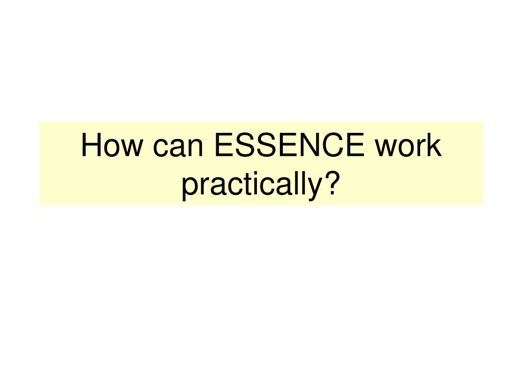 How can ESSENCE work practically?