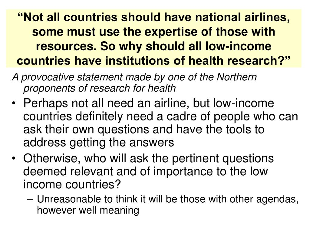 """Not all countries should have national airlines, some must use the expertise of those with resources. So why should all low-income countries have institutions of health research?"""