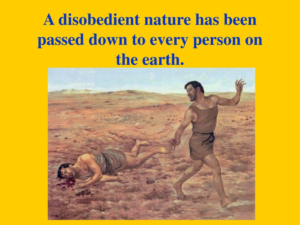 A disobedient nature has been passed down to every person on the earth.