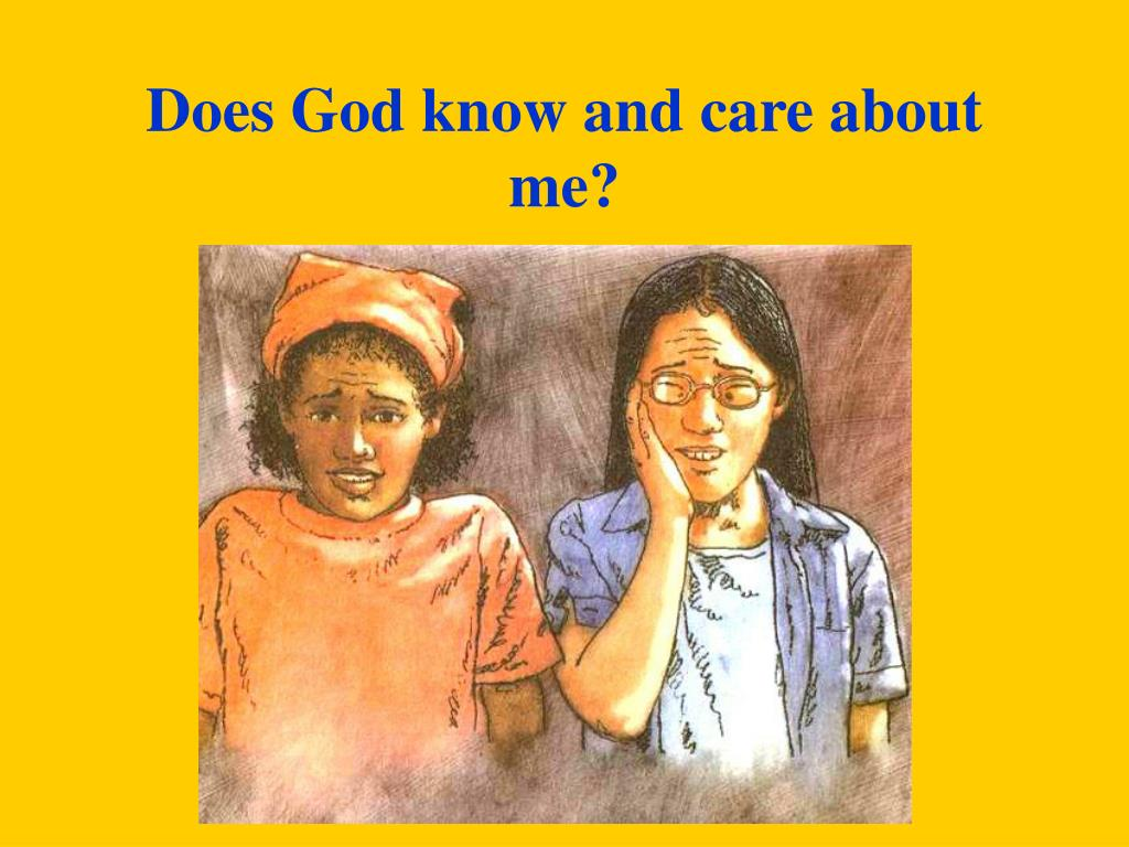 Does God know and care about me?