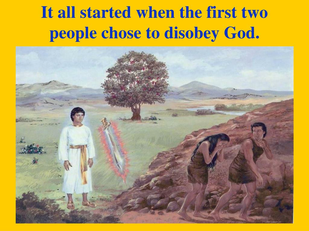 It all started when the first two people chose to disobey God.