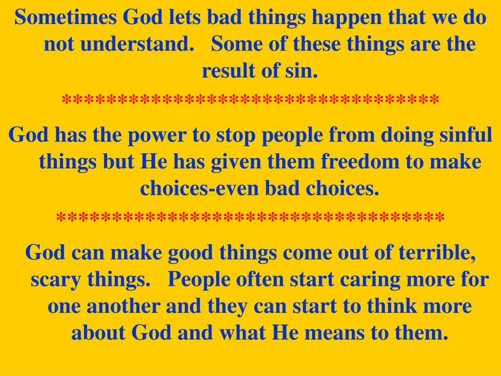 Sometimes God lets bad things happen that we do not understand.   Some of these things are the result of sin.
