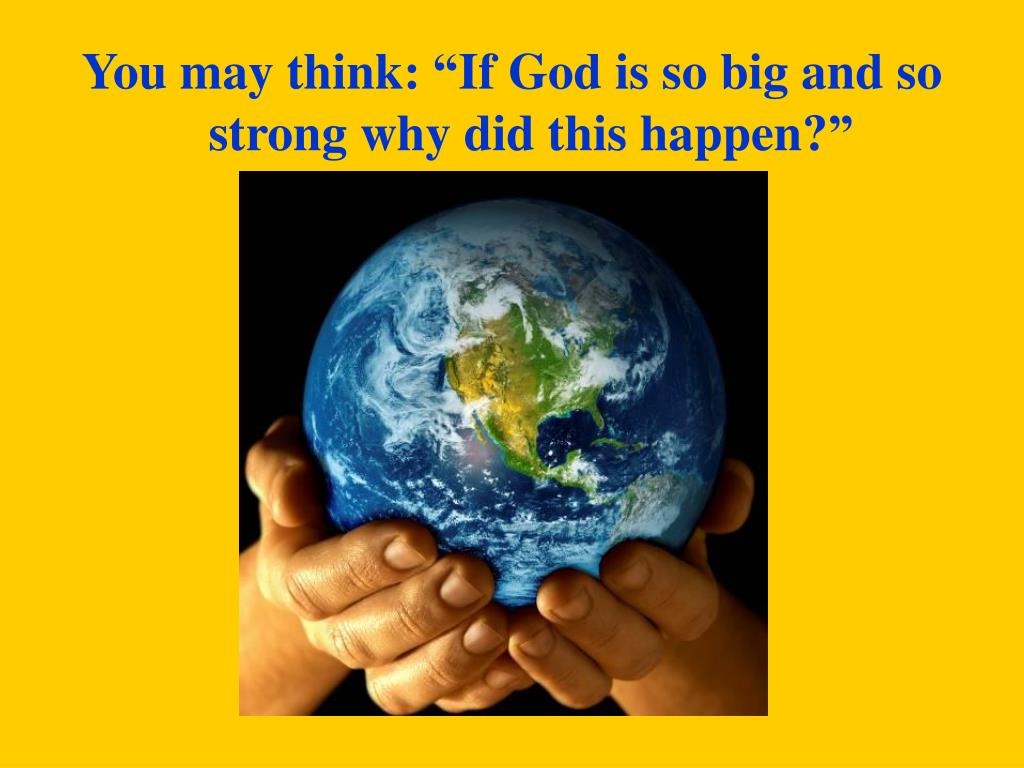 """You may think: """"If God is so big and so strong why did this happen?"""""""