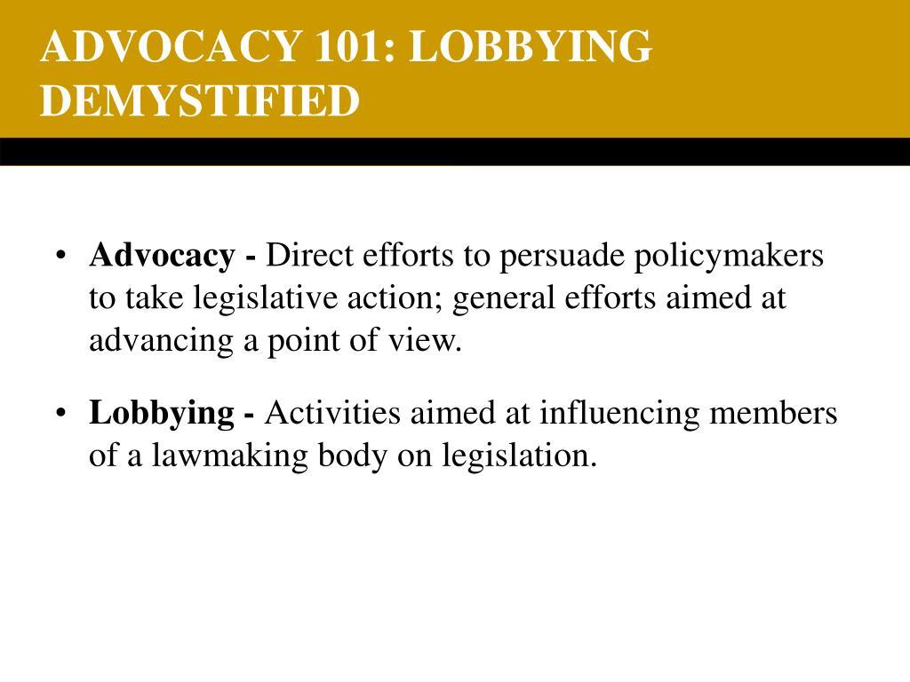 ADVOCACY 101: LOBBYING DEMYSTIFIED