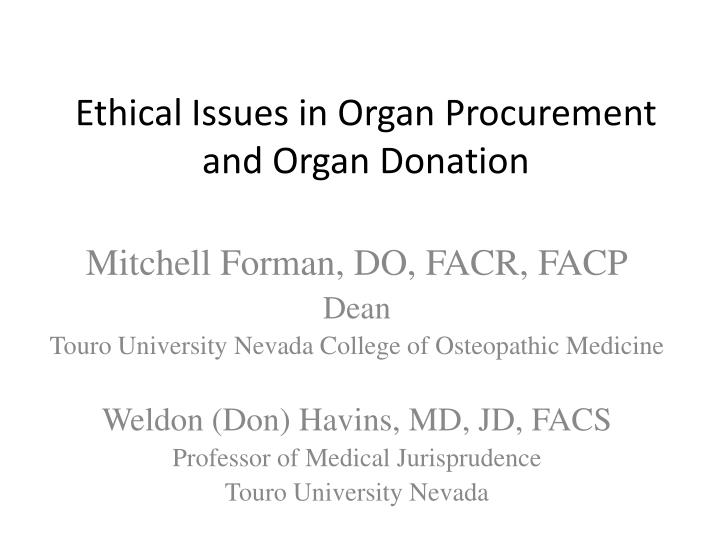 organ donation ethical issues Other ethical issues of organ donation are considered bioethical one important one is the idea of cloning the technology that would allow the cloning of genetically matched clones for the purpose of body harvesting exists already.