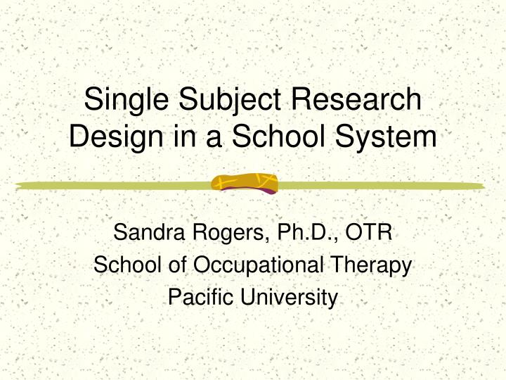 Single subject research design in a school system l.jpg